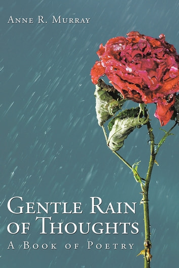 Gentle Rain of Thoughts - A Book of Poetry ebook by Anne R. Murray