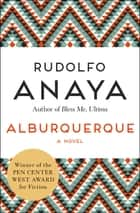 Alburquerque - A Novel ebook by Rudolfo Anaya