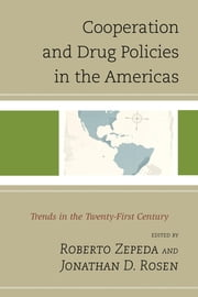 Cooperation and Drug Policies in the Americas - Trends in the Twenty-First Century ebook by Jonathan D. Rosen,Ted Galen Carpenter,Jean-Claude Garcia-Zamor,Cynthia McClintock,Jonathan D. Rosen,Roberto Zepeda,Marlon Anatol,Astrid Arrarás,Emily D. Bello-Pardo,Lilian Bobea,Brian Fonseca,Betty Horwitz,Mark Kirton,Barnett S. Koven,Randy Pestana,Christa L. Remington,Peter Watt,Coletta A. Youngers,Roberto Zepeda