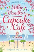 Millie Vanilla's Cupcake Café ebook by Georgia Hill