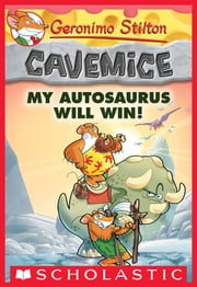 My Autosaurus Will Win! (Geronimo Stilton Cavemice #10) ebook by Geronimo Stilton