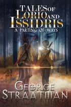 Tales of Lorio and Issidris: A Parting of Ways ebook by George Straatman