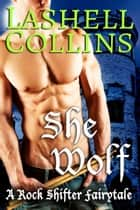 She Wolf - Rock Shifter Fairytales, #3 ebook by Lashell Collins