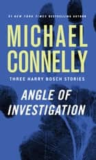 Angle of Investigation ebook by Michael Connelly