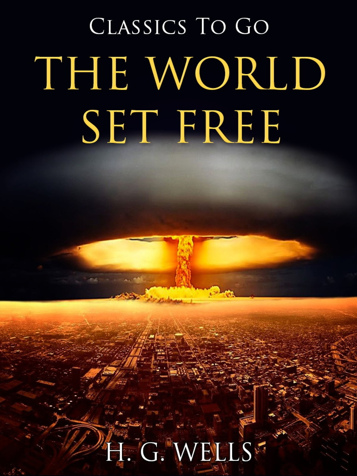 The World Set Free eBook by H. G. Wells | Rakuten Kobo