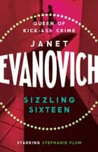 Sizzling Sixteen - A hot and hilarious crime adventure eBook by Janet Evanovich