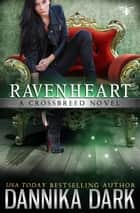 Ravenheart (Crossbreed Series: Book 2) ebook by Dannika Dark