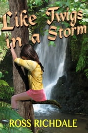 Like Twigs in a Storm ebook by Ross Richdale