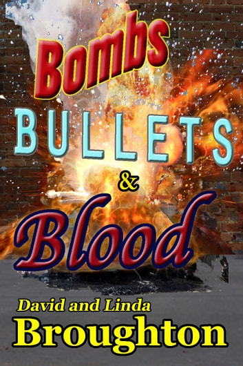 Bombs, Bullets and Blood ebook by David and Linda Broughton