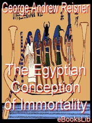 The Egyptian Conception of Immortality ebook by Reisner, George Andrew
