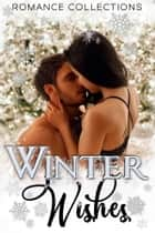 Winter Wishes eBook by Nicole Morgan, McKayla Schutt, Karen Cino,...
