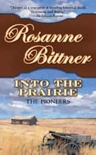Into the Prairie ebook by Rosanne Bittner