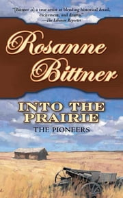 Into the Prairie - The Pioneers ebook by Rosanne Bittner