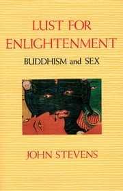 Lust for Enlightenment - Buddhism and Sex ebook by John Stevens