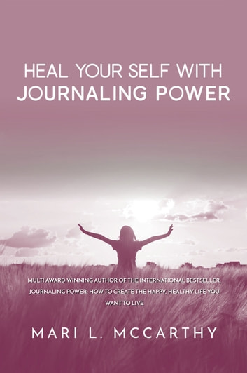 Heal Your Self with Journaling Power ebook by Mari L. McCarthy