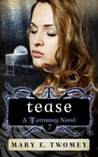 Tease ebook by Mary E. Twomey