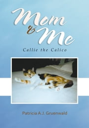 Mom and Me - Callie the Calico ebook by Patricia Gruenwald