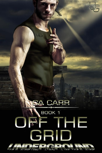 Off the Grid - Underground, #1 ebook by CA Carr