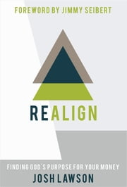 REALIGN: Finding God's Purpose for Your Money ebook by Josh Lawson,Jimmy Seibert
