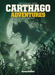 Carthago Adventures #3 : Chipekwe ebook by Christophe Bec, Alcante, Giles Daoust,...
