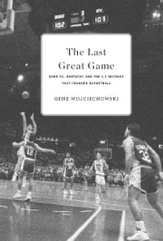 The Last Great Game - Duke vs. Kentucky and the 2.1 Seconds That Changed Basketball ebook by Gene Wojciechowski