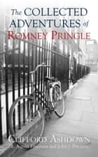 The Collected Adventures of Romney Pringle ebook by Clifford Ashdown, R. Austin Freeman, John J. Pitcairn