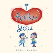 I Haiku You ebook by Betsy E. Snyder