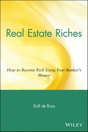 Real Estate Riches - How to Become Rich Using Your Banker's Money ebook by Dolf de Roos