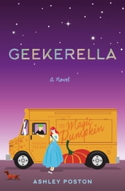 Geekerella - A Fangirl Fairy Tale ebook by Ashley Poston