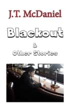 Blackout & Other Stories ebook by J.T. McDaniel