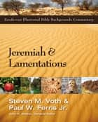 Jeremiah and Lamentations ebook by Steven M. Voth,Paul W. Ferris,John H. Walton