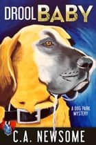 Drool Baby - A Dog Park Mystery ebook by C. A. Newsome