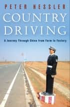 Country Driving - A Journey Through China from Farm to Factory ebook by Peter Hessler