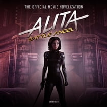 Alita: Battle Angel - The Official Movie Novelization livre audio by Pat Cadigan, Brian Nishii