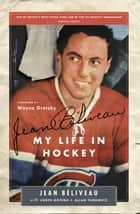 Jean Beliveau - My Life in Hockey ebook by Jean Beliveau