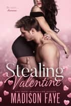 Stealing Valentine ebook by Madison Faye