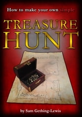 How To Make Your Own Simple Treasure Hunt ebook by Sam Gething-Lewis