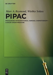 PIPAC - Pressurized IntraPeritoneal Aerosol Chemotherapy – Cancer under Pressure ebook by Marc A. Reymond,Wiebke Solass