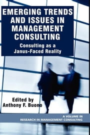 Emerging Trends and Issues in Management Consulting: Consulting as a Janus-Faced Reality ebook by Buono, Anthony F.