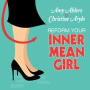 Reform Your Inner Mean Girl - 7 Steps to Stop Bullying Yourself and Start Loving Yourself audiobook by Amy Ahlers, Christine Arylo