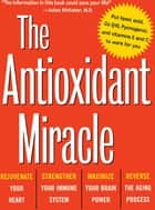 The Antioxidant Miracle - Your Complete Plan for Total Health and Healing ebook by Lester Packer, Ph.D., Carol Colman