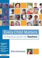 Every Child Matters - A Practical Guide for Teachers ebook by Rita Cheminais