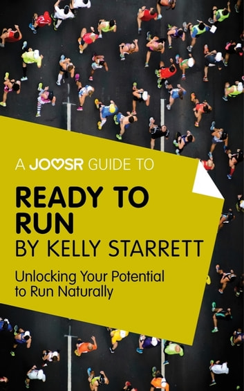 A Joosr Guide to... Ready to Run by Kelly Starrett: Unlocking Your Potential to Run Naturally ebook by Joosr