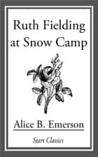 Ruth Fielding at Snow Camp ebook by Alice B. Emerson