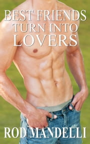 Best Friends Turn Into Lovers - Gay Sex Confessions, #6 ebook by Rod Mandelli
