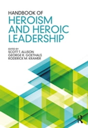 Handbook of Heroism and Heroic Leadership ebook by Scott T. Allison,George R. Goethals,Roderick M. Kramer