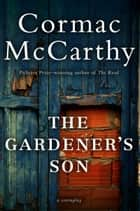 The Gardener's Son ebook by Cormac McCarthy