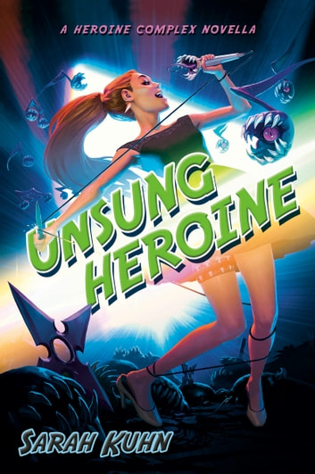Unsung Heroine eBook by Sarah Kuhn