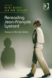 Rereading Jean-François Lyotard - Essays on His Later Works ebook by Dr Heidi Bickis,Dr Rob Shields