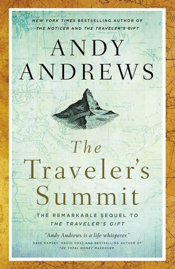 The Traveler's Summit - The Remarkable Sequel to The Traveler's Gift ebook by Andy Andrews